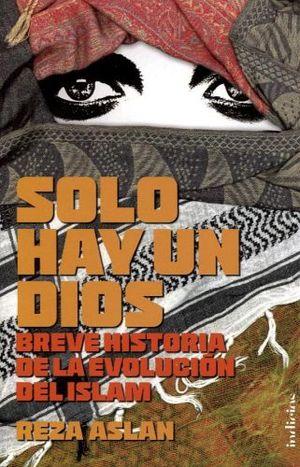SOLO HAY UN DIOS -BREVE HISTORIA DE LA EVOLUCION DEL ISLAM-