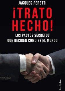 TRATO HECHO! -LOS PACTOS SECRETOS QUE DECIDEN COMO ES EL MUNDO-