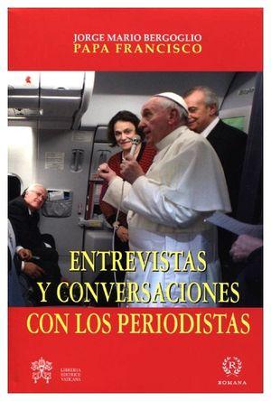 ENTREVISTAS Y CONVERSACIONES CON LOS PERIODISTAS (EMPASTADO)