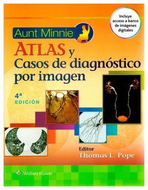 ATLAS Y CASOS DE DIAGNOSTICO POR IMAGEN 4ED. (AUNT MINNIE)