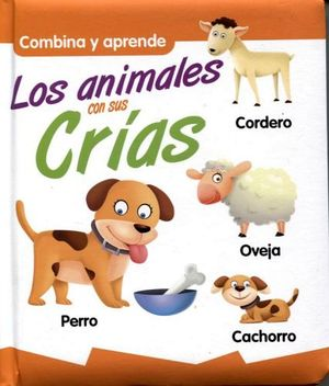 COMBINA Y APRENDE -LOS ANIMALES CON SUS CRIAS-