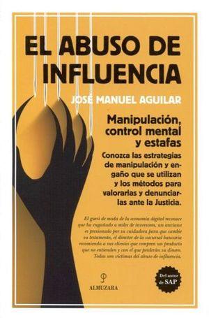 ABUSO DE INFLUENCIA, EL -MANIPULACION, CONTROL MENTAL Y ESTAFAS-