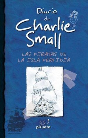 DIARIO DE CHARLIE SMALL -LAS PIRATAS DE LA ISLA PERFIDIA-