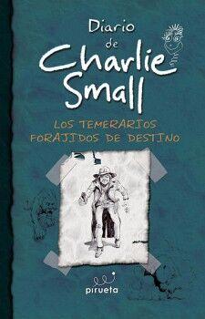 DIARIO DE CHARLIE SMALL 4 -LOS TEMERARIOS FORAJIDOS DE DESTINO-