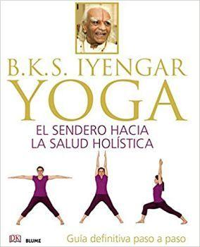 YOGA SENDERO HACIA LA SALUD HOLISTICA, EL -B.K.S. IYENGAR-