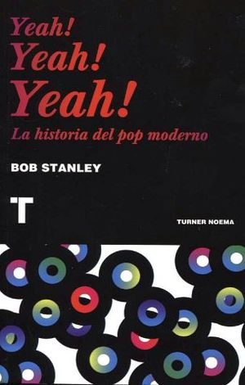 YEAH! YEAH! YEAH! -LA HISTORIA DEL POP MODERNO-
