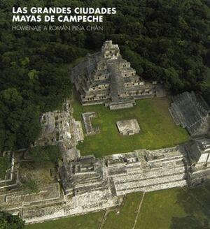 GRANDES CIUDADES MAYAS DE CAMPECHE, LAS