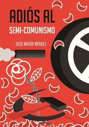 ADIÓS AL SEMI-COMUNISMO