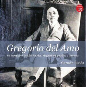 GREGORIO DEL AMO, UN ESPAÑOL EN ESTADOS UNIDOS. MAGNATE DEL PETRÓLEO Y MECENAS.