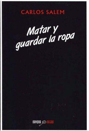 MATAR Y GUARDAR LA ROPA (NEGRA)