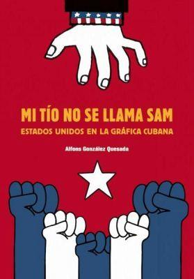 MI TIO NO SE LLAMA SAM -ESTADOS UNIDOS EN LA GRAFICA CUBANA-