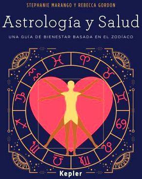 ASTROLOGIA Y SALUD -UNA GUIA DE BIENESTAR BASADA EN EL ZODIACO-