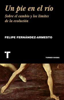 UN PIE EN EL RIO -SOBRE EL CAMBIO Y LOS LIMITES DE LA EVOLUCION-