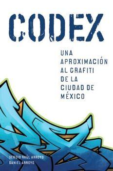 CODEX -UNA APROXIMACION AL GRAFITI DE LA CIUDAD DE MEXICO-