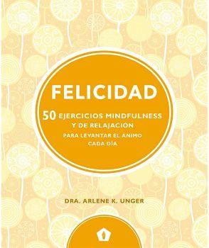 FELICIDAD -50 EJERCICIOS MINDFULNESS Y DE RELAJACION-
