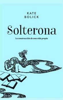 SOLTERONA -LA CONSTRUCCION DE UNA VIDA PROPIA- (EMPASTADO)