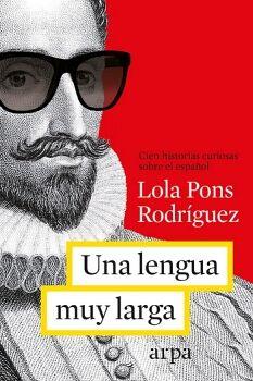 UNA LENGUA MUY MUY LARGA 4ED. -MAS DE CIEN HISTORIAS CURIOSAS-