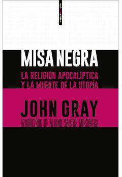 MISA NEGRA -LA RELIGION APOCALIPTICA Y LA MUERTE DE LA UTOPIA-