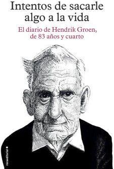 INTENTOS DE SACARLE ALGO A LA VIDA -EL DIARIO DE HENDRIK GROEN-