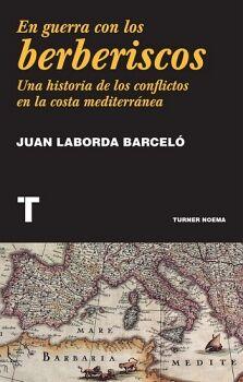 EN GUERRA CON LOS BERBERISCOS -UNA HISTORIA DE LOS CONFLICTOS-