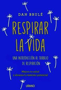 RESPIRAR LA VIDA -UNA INTRODUCCION AL TRABAJO DE RESPIRACION-