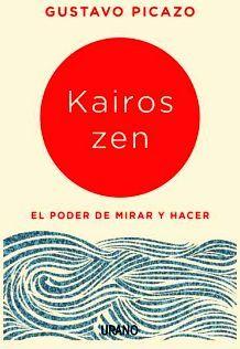 KAIROS ZEN -EL PODER DE MIRAR Y HACER-