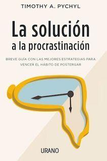 SOLUCION A LA PROCRASTINACION, LA -BREVE GUIA CON LAS MEJORES-