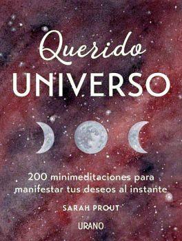 QUERIDO UNIVERSO -200 MINIMEDITACIONES P/MANIFESTAR TUS DESEOS-