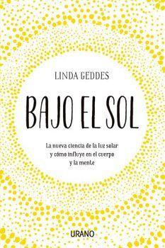 BAJO EL SOL -LA NUEVA CIENCIA DE LA LUZ SOLAR-