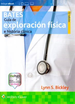 BATES GUIA DE EXPLORACION FISICA E HISTORIA CLINICA 12ED.