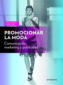 PROMOCIONAR LA MODA -COMUNICACION, MARKETING Y PUBLICIDAD-