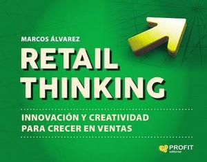 RETAIL THINKING -INNOVACION Y CREATIVIDAD P/CRECER EN VENTAS-
