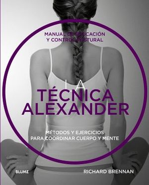 TECNICA ALEXANDER, LA -MANUAL DE EDUCACION Y CONTROL POSTURAL-