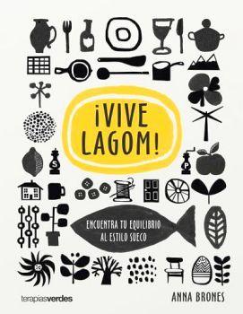 VIVE LAGOM! -ENCUENTRA TU EQUILIBRIO AL ESTILO SUECO-