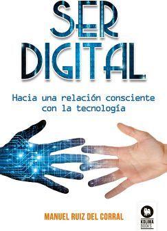 SER DIGITAL -HACIA UNA RELACION CONSCIENTE CON LA TECNOLOGIA-