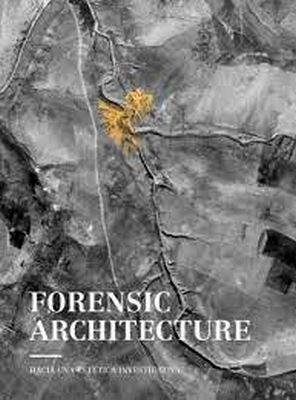 FORENSIC ARCHITECTURE -HACIA UNA ESTETICA INVESTIGATIVA-