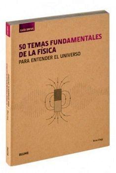 50 TEMAS FUNDAMENTALES DE LA FISICA -P/ENTENDER EL UNIVERSO-