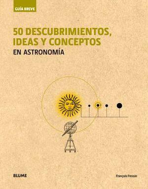 50 DESCUBRIMIENTOS, IDEAS Y CONCEPTOS EN ASTRONOMIA (GUIA BREVE)