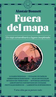 FUERA DEL MAPA -UN VIAJE EXTRAORDINARIO A LUGARES INEXPLORAOS-