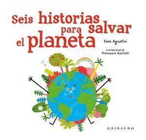 SEIS HISTORIAS PARA SALVAR EL PLANETA     (EMPASTADO)