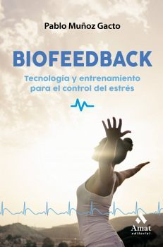BIOFEEDBACK -TECNOLOGIA Y ENTRENAMIENTO P/ EL CONTROL DEL ESTRES-