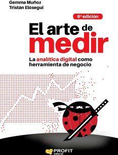 ARTE DE MEDIR, EL 6ED. -LA ANALITICA DIGITAL COMO HERRAMIENTA DE.