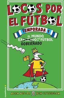 LOCOS POR EL FUTBOL TEMPORADA 1 -EL FUTBOL DIRIGE EL MUNDO-