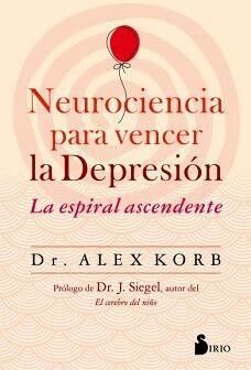 NEUROCIENCIA PARA VENCER LA DEPRESION -LA ESPIRAL ASCENDENTE-