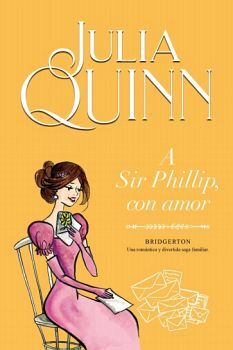 A SIR PHILLIP, CON AMOR -SAGA BRIDGERTON 5-