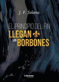 EL PRINCIPIO DEL FIN LLEGAN LOS BORBONES