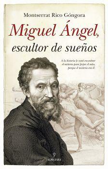 MIGUEL ANGEL, ESCULTOR DE SUEÑOS