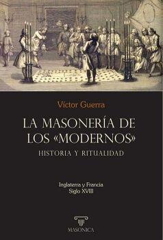 LA MASONERÍA DE LOS «MODERNOS»: HISTORIA Y RITUALIDAD