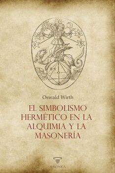 EL SIMBOLISMO HERMÉTICO EN LA ALQUIMIA Y LA MASONERÍA