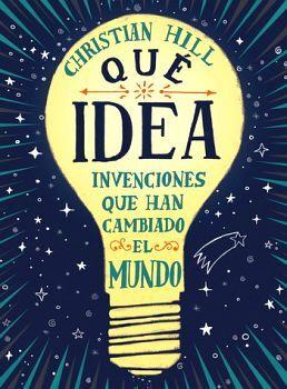 QUE IDEA -INVENCIONES QUE HAN CAMBIADO EL MUNDO- (EMPASTADO)